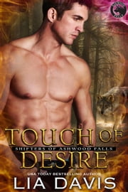 Touch of Desire - Shifters of Ashwood Falls, #7 ebook by Lia Davis