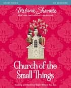 Church of the Small Things Study Guide - Making a Difference Right Where You Are ebook by Melanie Shankle