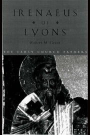 Irenaeus of Lyons ebook by Grant, Robert M.