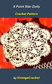 8 Point Star Doily Vintage Crochet Pattern eBook ebook by Vintage Crochet