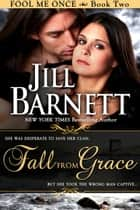 Fall From Grace (Fool Me Once Book Two) ebook by Jill Barnett