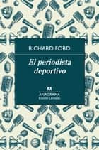 El periodista deportivo eBook by Richard Ford, Isabel Núñez, José Aguirre