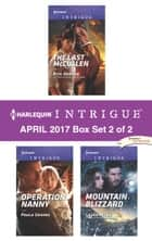 Harlequin Intrigue April 2017 - Box Set 2 of 2 - The Last McCullen\Operation Nanny\Mountain Blizzard ebook by Rita Herron, Paula Graves, Cassie Miles