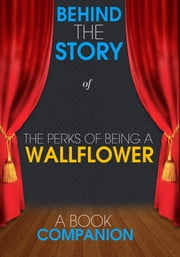 The Perks of Being a Wallflower - Behind the Story (A Book Companion) - For the Fans, By the Fans ebook by Behind the Story