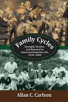 Family Cycles ebook by Allan C. Carlson