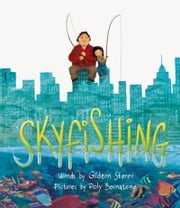 Skyfishing - (A Grand Tale with Grandpa) ebook by Gideon Sterer,Poly Bernatene
