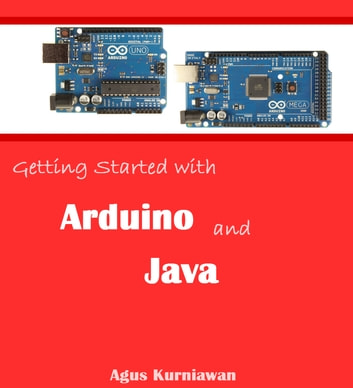 Getting Started with Arduino and Java ebook by Agus Kurniawan