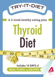 Try-It Diet: Thyroid Diet: A two-week healthy eating plan ebook by Editors of Adams Media