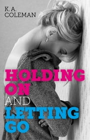 Holding On and Letting Go ebook by K. A. Coleman