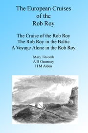 The European Cruises of the Rob Roy ebook by Mary Titcomb,A H Guernsey,H M Alden