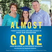 Almost Gone - Twenty-Five Days and One Chance to Save Our Daughter audiobook by Mackenzie Baldwin, John Baldwin