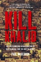 Kill Khalid ebook by Paul McGeough