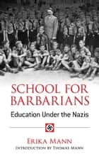 School for Barbarians - Education Under the Nazis ebook by Erika Mann, Thomas Mann