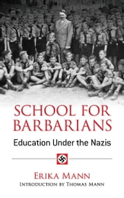 School for Barbarians - Education Under the Nazis ebook by Erika Mann,Thomas Mann
