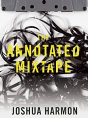 The Annotated Mixtape ebook by Joshua Harmon