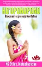Ho'oponopono Hawaiian Forgiveness Meditaton - Healing & Manifesting Meditations ebook by KG STILES