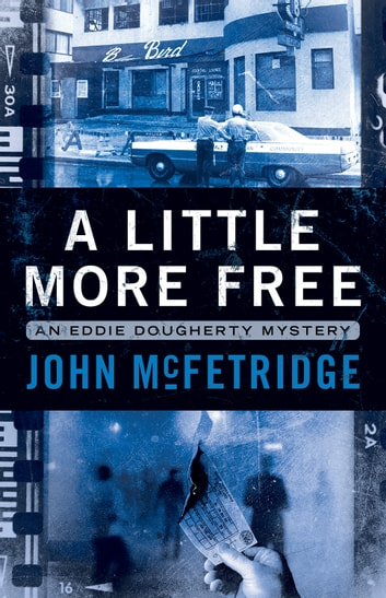 A Little More Free - An Eddie Doughtery Mystery ebook by John McFetridge