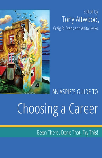 An Aspie's Guide to Choosing a Career - Been There. Done That. Try This! ebook by