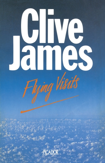 Flying Visits ebook by Clive James