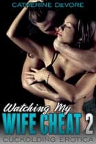 Watching My Wife Cheat 2 ebook by Catherine DeVore