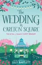 The Wedding in Carlton Square: A gorgeously heartwarming romance and one of the top summer holiday reads for women (The Carlton Square Series, Book 1) ebook by Lilly Bartlett, Michele Gorman