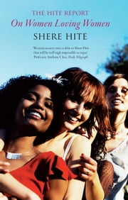 The Hite Report on Women Loving Women ebook by Shere Hite