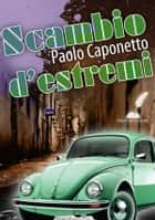 Scambio d'estremi ebook by Paolo Caponetto