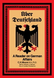Über Deutschland: A Reader on German Affairs ebook by Moore, C. H.