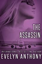 The Assassin ebook by Evelyn Anthony
