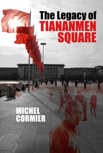 The Legacy of Tiananmen Square ebook by Michel Cormier