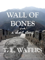Wall of Bones ebook by T. E. Waters