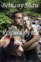 Rescued by the Bear ebook by Bethany Shaw