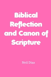 Biblical Reflection and Canon of Scripture ebook by Neil Dias