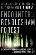 Encounter in Rendlesham Forest - The Inside Story of the World's Best-Documented UFO Incident ebook by Nick Pope, John Burroughs, Jim Penniston