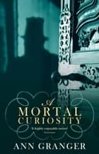 A Mortal Curiosity - (Inspector Ben Ross 2) ebook by Ann Granger
