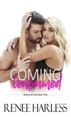 Coming Consumed (Welcome to Carson, Book Three) ebook by Renee Harless