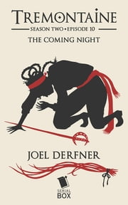 The Coming Night (Tremontaine Season 2 Episode 10) ebook by Joel Derfner, Racheline Maltese, Paul Witcover,...