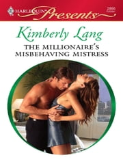 The Millionaire's Misbehaving Mistress ebook by Kimberly Lang