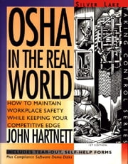 OSHA in the Real World (3rd Ed): How to Maintain Workplace Safety While Keeping Your Competitive Edge ebook by Hartnett, John