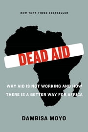 Dead Aid - Why Aid Is Not Working and How There Is a Better Way for Africa ebook by Dambisa Moyo, Niall Ferguson