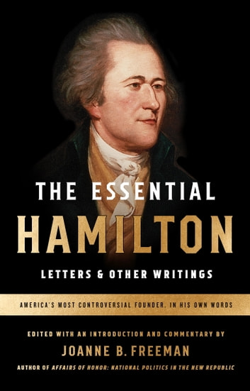 The Essential Hamilton: Letters & Other Writings ebook by Alexander Hamilton
