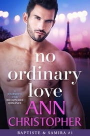 No Ordinary Love - A Journey's End Billionaire Romance ebook by Ann Christopher