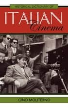 Historical Dictionary of Italian Cinema ebook by Gino Moliterno
