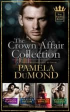 The Crown Affair Collection - 4 Royally Hot Romantic Comedies ebook by Pamela DuMond