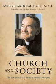 Church and Society - The Laurence J. McGinley Lectures, 1988-2007 ebook by Avery Cardinal Dulles