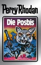 "Perry Rhodan 16: Die Posbis (Silberband) - 4. Band des Zyklus ""Die Posbis"" ebook by Clark Darlton, William Voltz, K.H. Scheer,..."