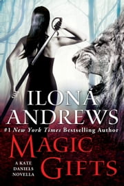 Magic Gifts - A Kate Daniels Novella ebook by Ilona Andrews