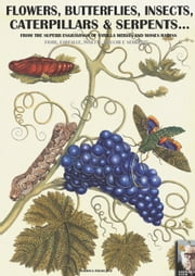 Flowers, butterflies, insects, caterpillars and serpents... - Artistic engravings of S.Merian and M.Hariss... ebook by Luca Stefano Cristini