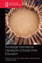 Routledge International Handbook of Social Work Education ebook by Imogen Taylor, Marion Bogo, Michelle Lefevre,...