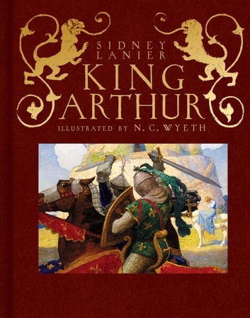 King Arthur - Sir Thomas Malory's History of King Arthur and His Knights of the Round Table ebook by Sidney Lanier